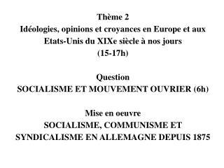Th me 2 Id ologies, opinions et croyances en Europe et aux Etats-Unis du XIXe si cle   nos jours  15-17h   Question SOCI