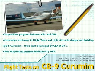 Cooperation program between CEA and DPA.  Knowledge exchange in Flight Tests and Light Aircrafts design and building CB-