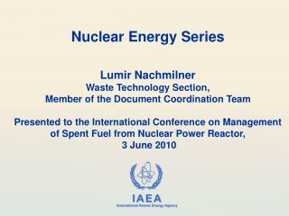 Nuclear Energy Series   Lumir Nachmilner  Waste Technology Section, Member of the Document Coordination Team  Presented
