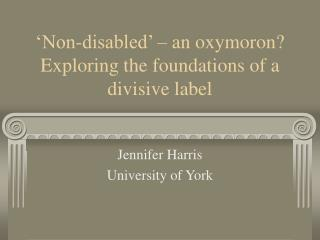 Non-disabled    an oxymoron Exploring the foundations of a divisive label