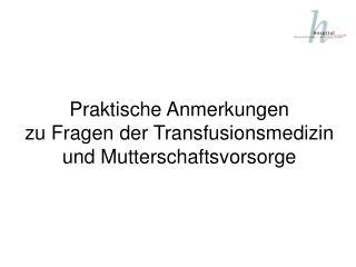 Praktische Anmerkungen zu Fragen der Transfusionsmedizin und Mutterschaftsvorsorge