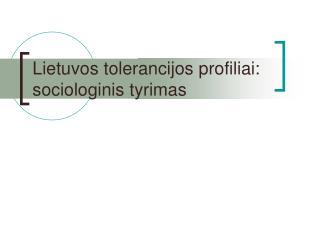 Lietuvos tolerancijos profiliai: sociologinis tyrimas