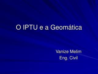 O IPTU e a Geom tica