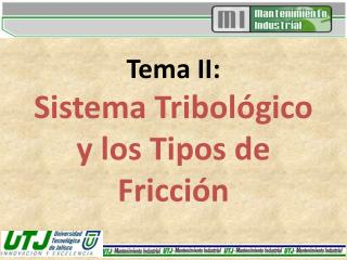 Tema II: Sistema Tribol gico y los Tipos de Fricci n