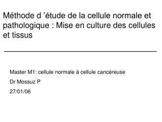 M thode d   tude de la cellule normale et pathologique : Mise en culture des cellules et tissus