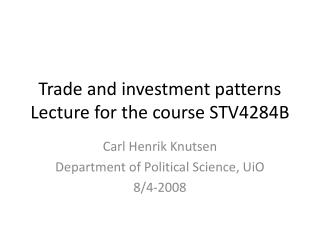 Trade and investment patterns Lecture for the course STV4284B