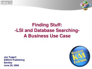 Finding Stuff:   -LSI and Database Searching-  A Business Use Case