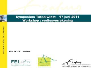 Symposium Totaalwinst   17 juni 2011 Workshop : verliesverrekening