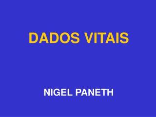 DADOS VITAIS     NIGEL PANETH