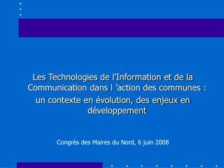 Les Technologies de l Information et de la Communication dans l  action des communes :  un contexte en  volution, des en