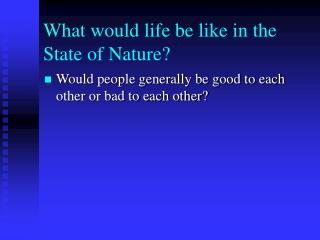 What would life be like in the State of Nature