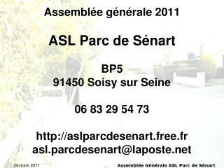 Assembl e g n rale 2011  ASL Parc de S nart  BP5 91450 Soisy sur Seine  06 83 29 54 73  aslparcdesenart.free.fr  asl.par