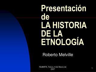 Presentaci n de  LA HISTORIA DE LA ETNOLOG A