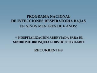 PROGRAMA NACIONAL  DE INFECCIONES RESPIRATORIA BAJAS  EN NI OS MENORES DE 6 A OS:    HOSPITALIZACI N ABREVIADA PARA EL S