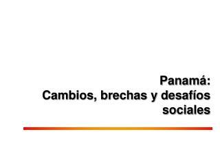 Panam :  Cambios, brechas y desaf os sociales