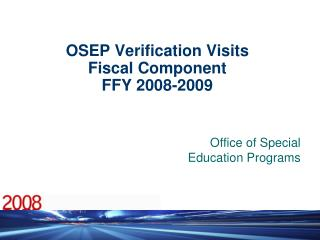 OSEP Verification Visits  Fiscal Component FFY 2008-2009