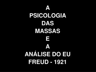 A  PSICOLOGIA  DAS  MASSAS  E  A  AN LISE DO EU FREUD - 1921