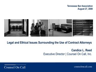 Legal and Ethical Issues Surrounding the Use of Contract Attorneys  Candice L. Reed  Executive Director  Counsel On Call