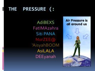 The  pressure :