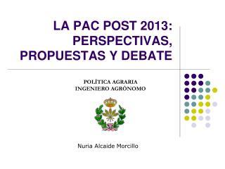 LA PAC POST 2013:  PERSPECTIVAS, PROPUESTAS Y DEBATE