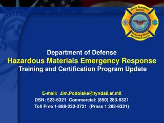 E-mail:  Jim.Podolsketyndall.af.mil DSN: 523-6321  Commercial: 850 283-6321 Toll Free 1-888-232-3721  Press 1 283-6321