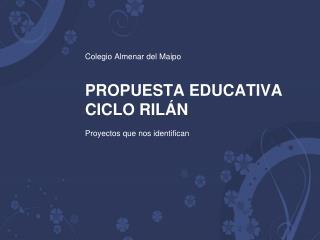 Colegio Almenar del Maipo   PROPUESTA EDUCATIVA CICLO RIL N  Proyectos que nos identifican
