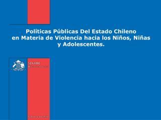 Pol ticas P blicas Del Estado Chileno  en Materia de Violencia hacia los Ni os, Ni as y Adolescentes.