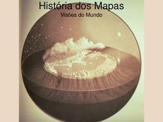 Hist ria dos Mapas Vis es do Mundo