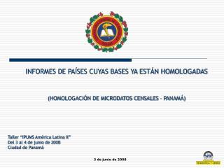 INFORMES DE PA SES CUYAS BASES YA EST N HOMOLOGADAS    HOMOLOGACI N DE MICRODATOS CENSALES   PANAM