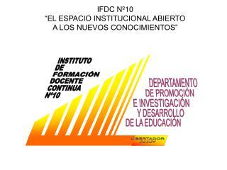 IFDC N 10  EL ESPACIO INSTITUCIONAL ABIERTO  A LOS NUEVOS CONOCIMIENTOS