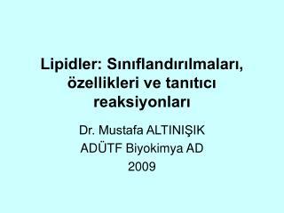 Lipidler: Siniflandirilmalari,  zellikleri ve tanitici reaksiyonlari