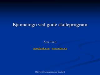 Kjennetegn ved gode skoleprogram   Arne Tveit  arnemka.no   mka.no