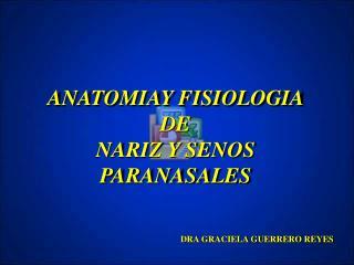 ANATOMIAY FISIOLOGIA DE  NARIZ Y SENOS PARANASALES