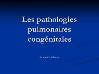 Les pathologies pulmonaires cong nitales