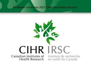 CIHR Information  Session  Thursday, June 14, 2012 MDCL 3020  1-3 pm