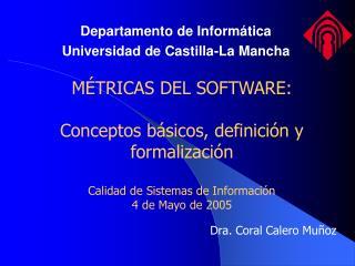 M TRICAS DEL SOFTWARE:  Conceptos b sicos, definici n y formalizaci n  Calidad de Sistemas de Informaci n 4 de Mayo de 2