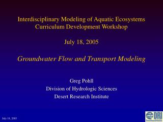 Interdisciplinary Modeling of Aquatic Ecosystems Curriculum Development Workshop  July 18, 2005  Groundwater Flow and Tr
