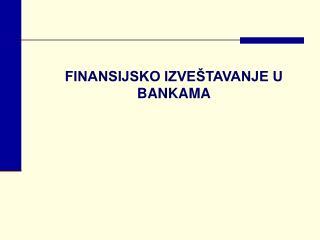 FINANSIJSKO IZVE TAVANJE U         BANKAMA