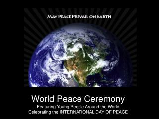 World Peace Ceremony Featuring Young People Around the World Celebrating the INTERNATIONAL DAY OF PEACE