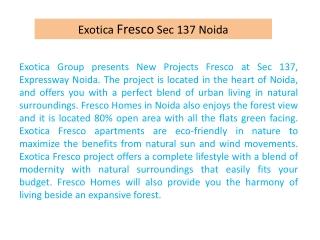 Exotica Fresco Flat |9899606065| Exotica Sector 137 Noida