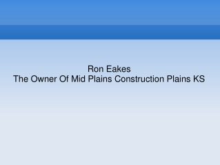 Ron Eakes Is The Owner Of Mid Plains Construction Plains KS