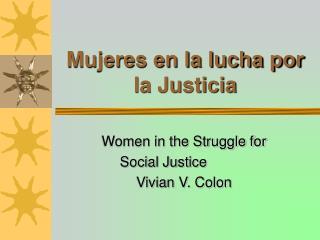 Mujeres en la lucha por  la Justicia