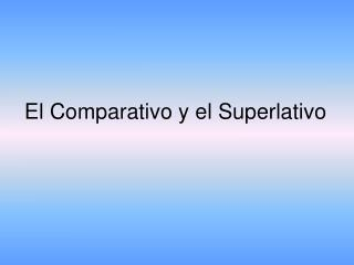 El Comparativo y el Superlativo