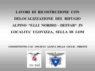 LAVORI  DI  RICOSTRUZIONE  CON  DELOCALIZZAZIONE  DEL  RIFUGIO  ALPINO   F.LLI  NORDIO   DEFFAR   IN  LOCALITA   UGOVIZZ