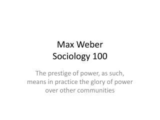 Max Weber Sociology 100