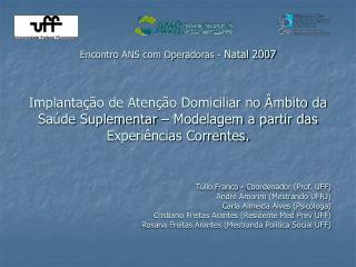 Encontro ANS com Operadoras - Natal 2007   Implanta  o de Aten  o Domiciliar no  mbito da Sa de Suplementar   Modelagem