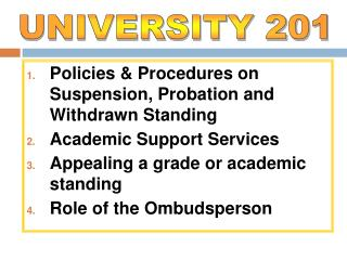 Policies  Procedures on Suspension, Probation and Withdrawn Standing  Academic Support Services Appealing a grade or aca