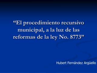 El procedimiento recursivo municipal, a la luz de las reformas de la ley No. 8773