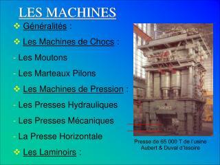 G n ralit s :  Les Machines de Chocs :  Les Moutons  Les Marteaux Pilons  Les Machines de Pression :  Les Presses Hydrau