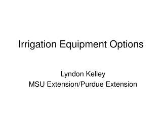 Irrigation Equipment Options